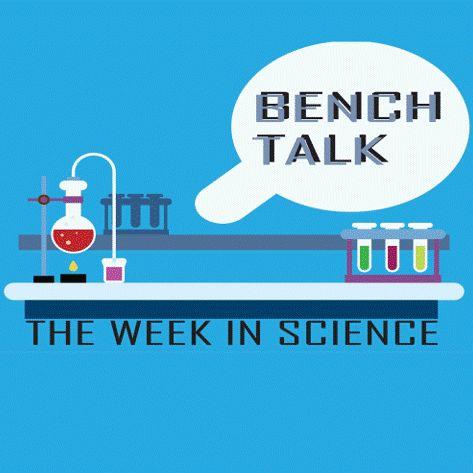 Bench Talk: The Week in Science | Truth Still Matters - Dr. Marcia McNutt (NAS) | June 24 2019