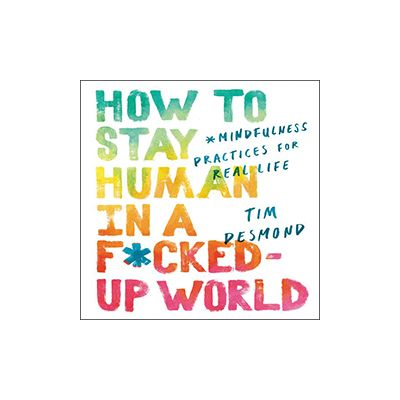 Podcast 727: How to Stay Human in A F*cked Up World with Tim Desmond