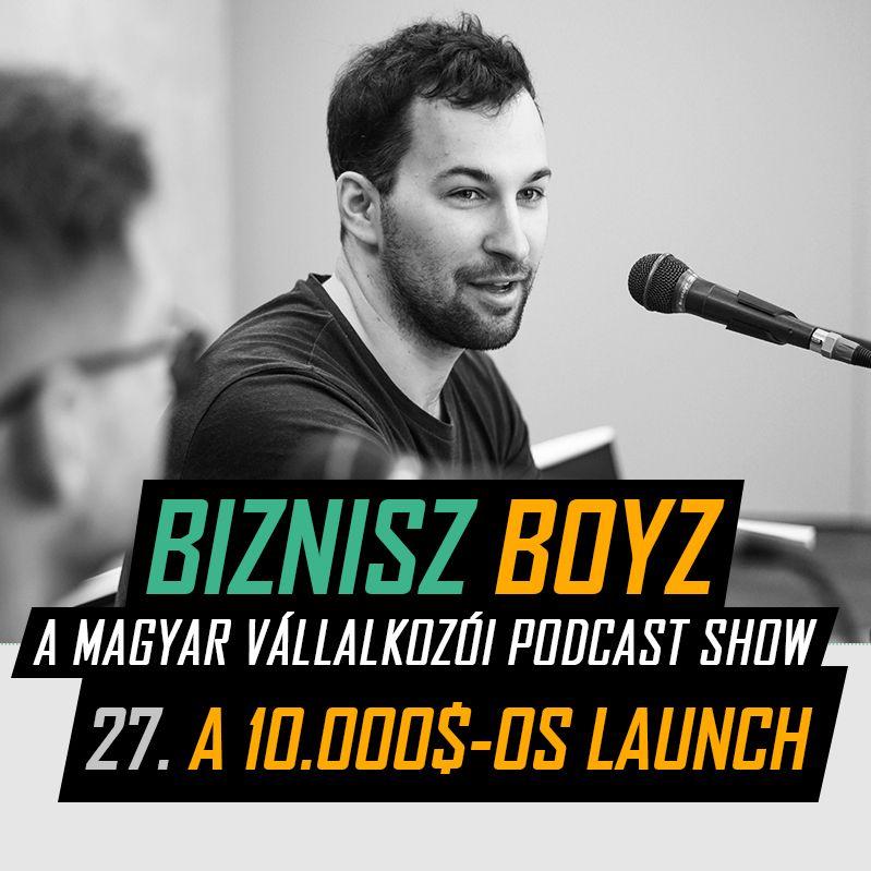 27: A 10.000$-os kurzus launch háttere | Biznisz Boyz Podcast
