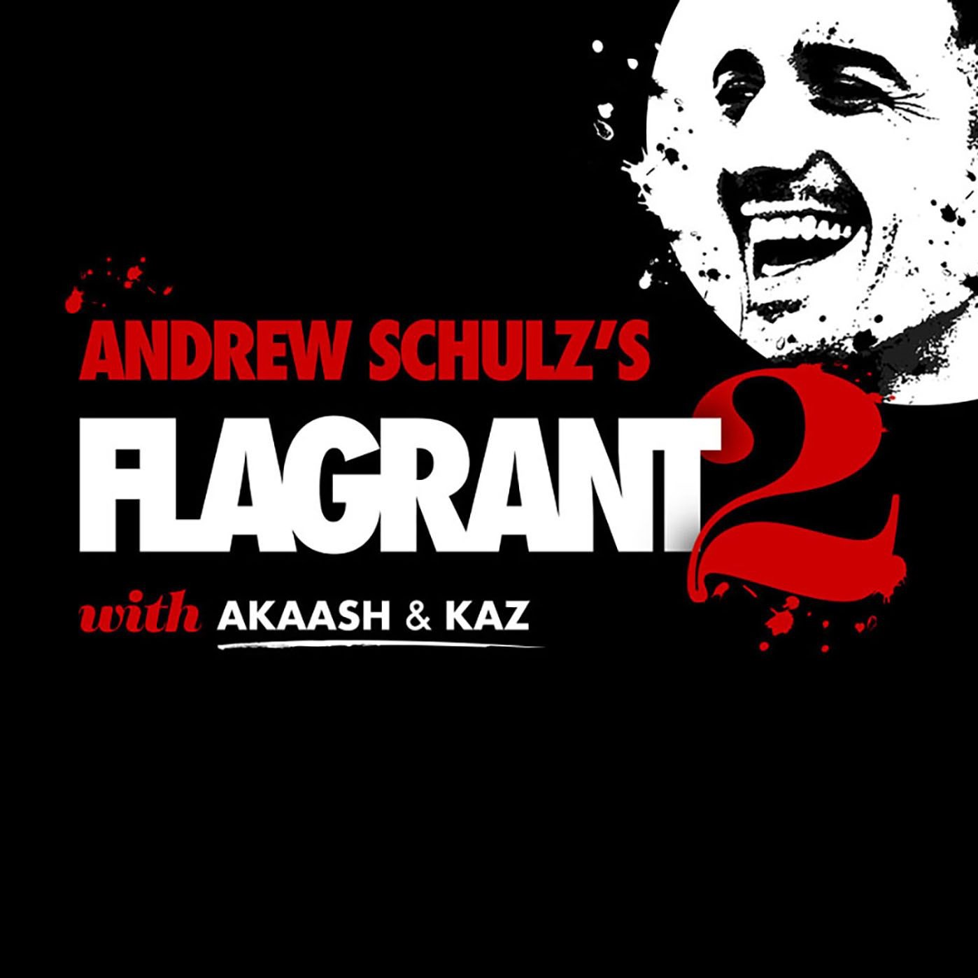 Andrew Schulz's Flagrant 2 with Akaash and Kaz | Podbay