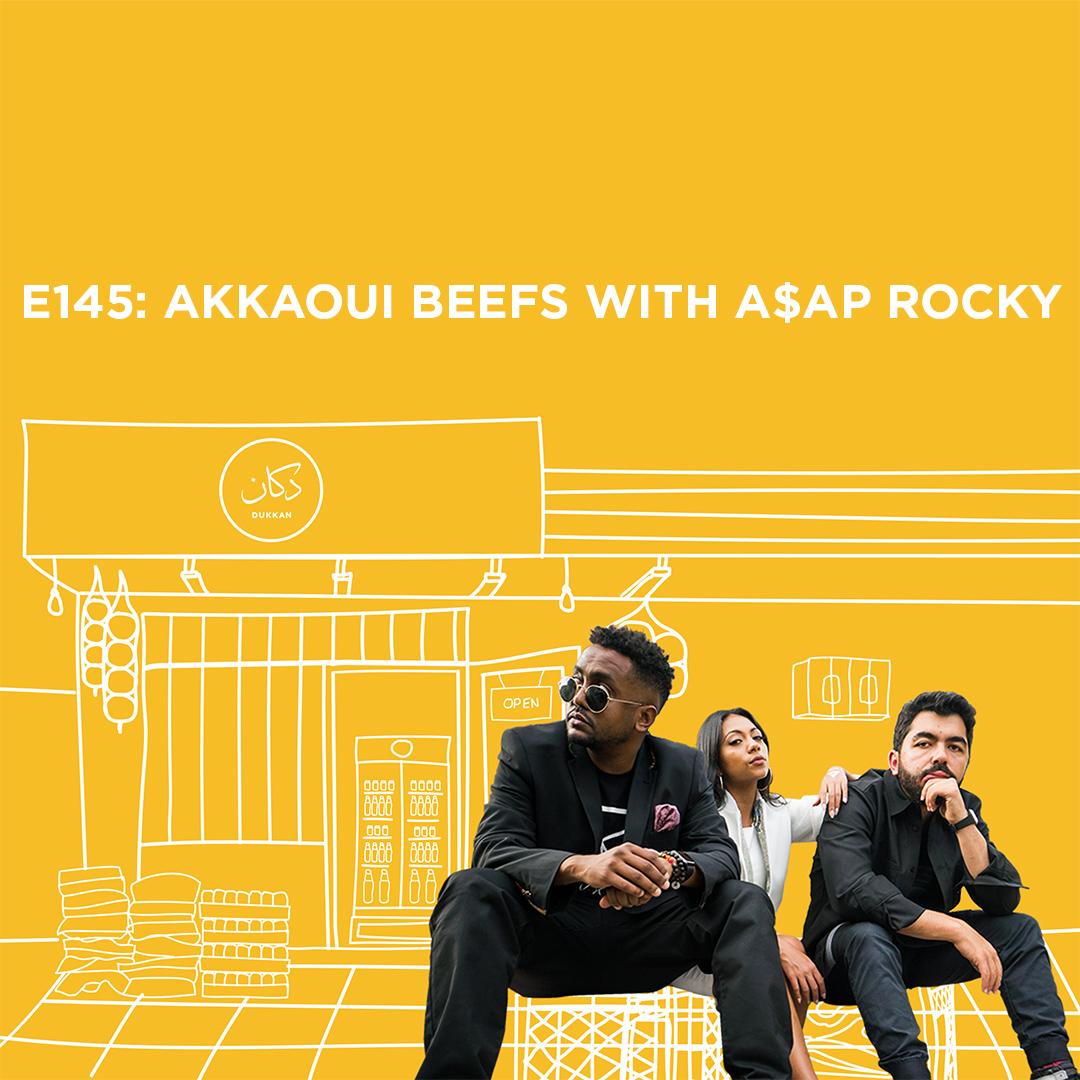 E145: Akkaoui Beefs With A$AP Rocky