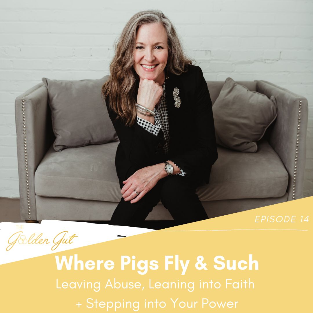 14: Where Pigs Fly & Such: Leaving Abuse, Leaning into Faith + Stepping Into Your Power
