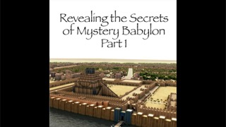 Revealing the Secrets of Mystery Babylon - Part 1