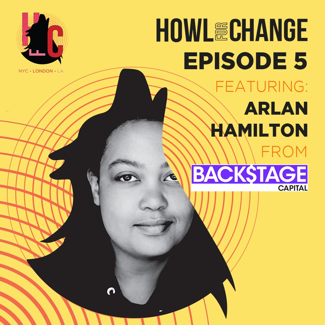 HOWL FOR CHANGE with Arlan Hamilton from BACKSTAGE CAPITAL