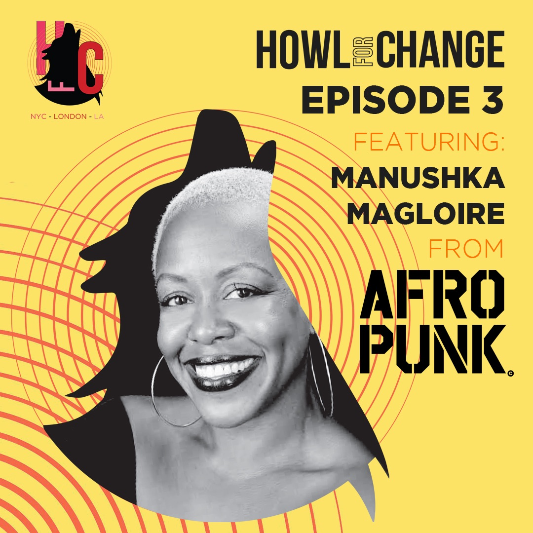 HOWL FOR CHANGE with Manushka Magloire from AFROPUNK