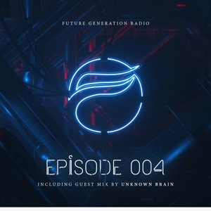 Future Generation Radio #004 (incl. guest mix by Unknown Brain)