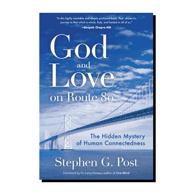 Podcast 735: God And Love On Route 80 - The Hidden Mystery Of Human Connectedness With Stephen Post