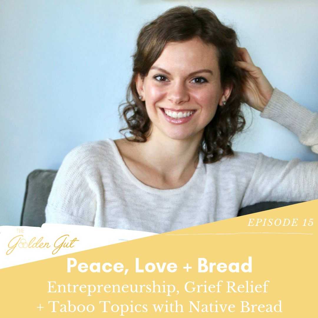 15: Peace, Love + Bread: Entrepreneurship, Grief Relief and Taboo Topics with Native Bread