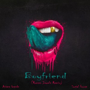 Ariana Grande, Social House - Boyfriend (Romen Jewels Remix)