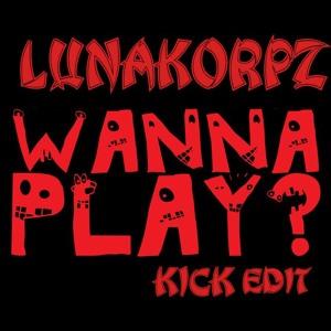 Lunakorpz Wanna Play Bootleg ( FREE DOWNLOAD )