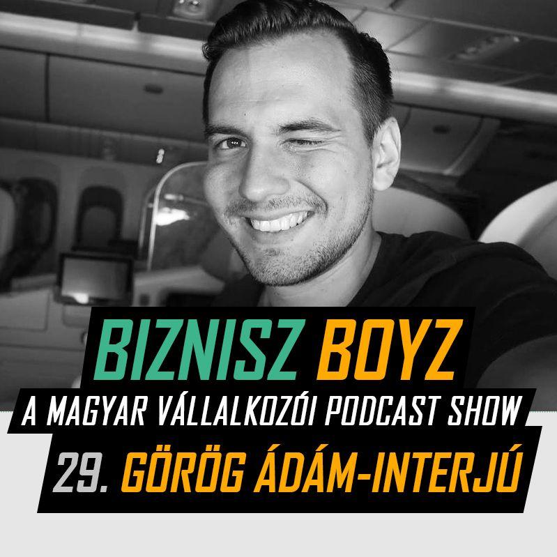 29. Görög Ádám-interjú: út a 100 milliós vállalkozásig és azon is túl | Biznisz Boyz Podcast