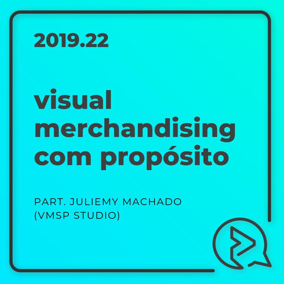 Visual Merchandising com Propósito Part. Juliemy Machado