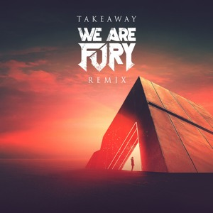 The Chainsmokers & ILLENIUM feat. Lennon Stella - Takeaway (WE ARE FURY Remix)