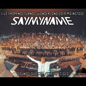 CHEF SPECIALS #016: SAYMYNAME Live @ Nocturnal Wonderland 2019