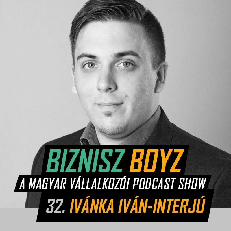 32. Négy exit 25 évesen + A HubHub-sztori: Ivánka Iván interjú   Biznisz Boyz Podcast