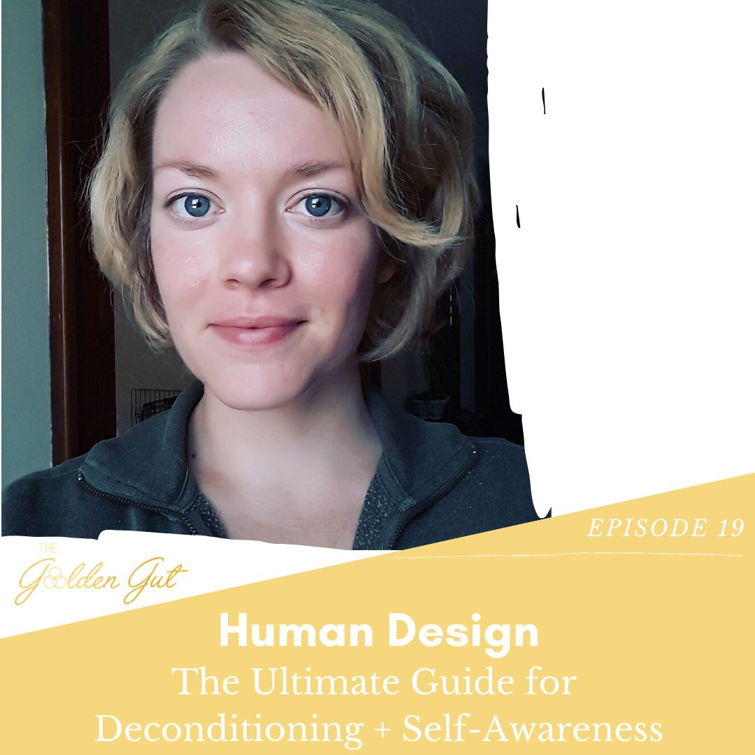 19: Human Design: The Ultimate Guide for Deconditioning + Self-Awareness