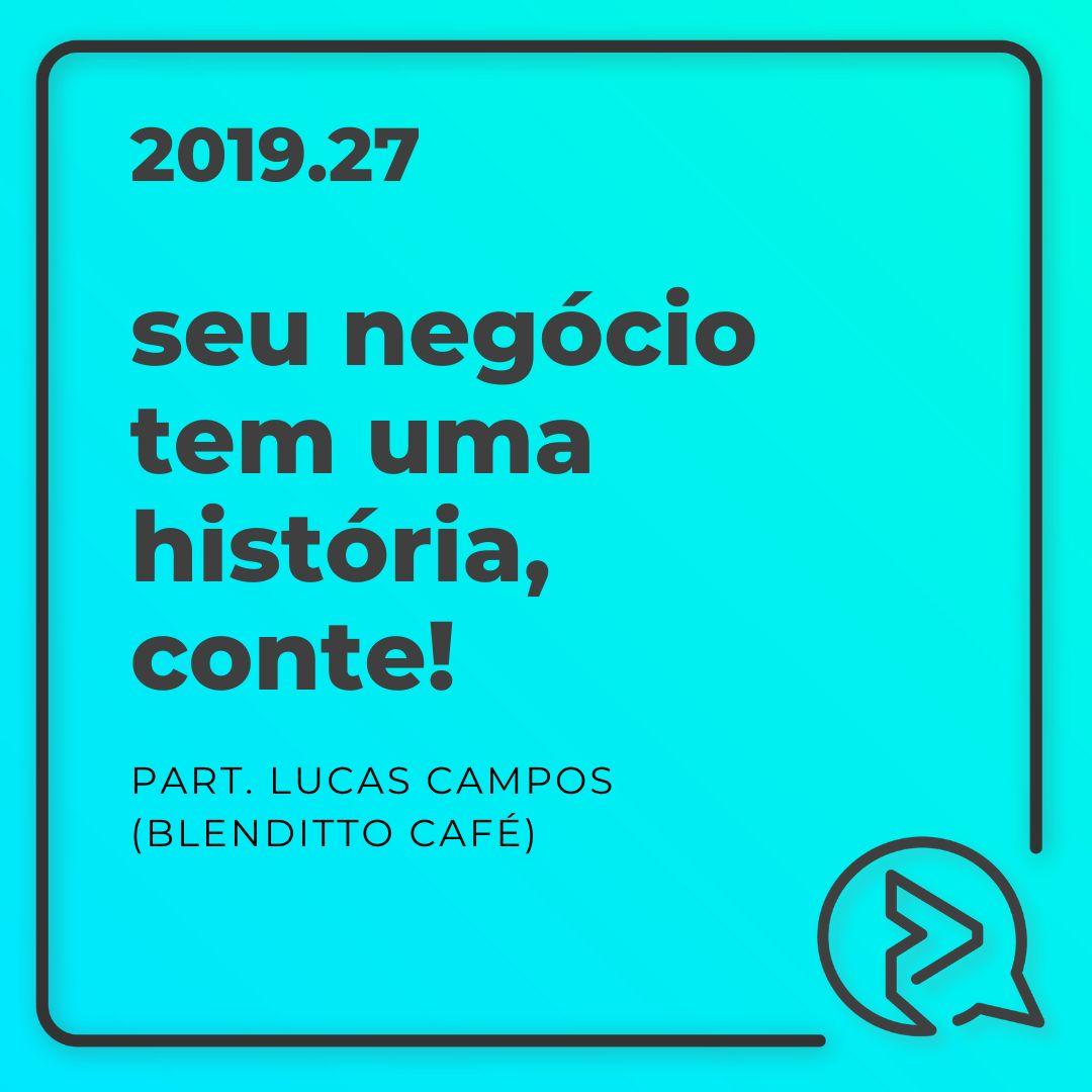 Seu Negócio Tem Uma História, Conte! Part. Lucas Campos