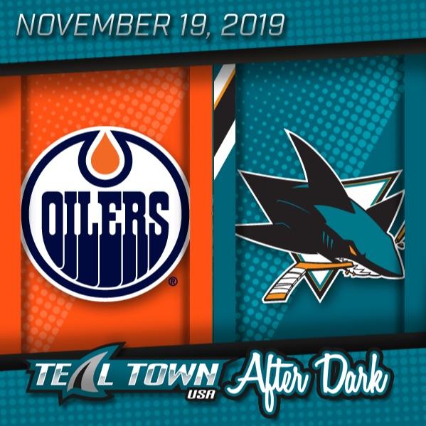 Edmonton Oilers @ San Jose Sharks - 11-19-2019 - Teal Town USA After Dark (Postgame)