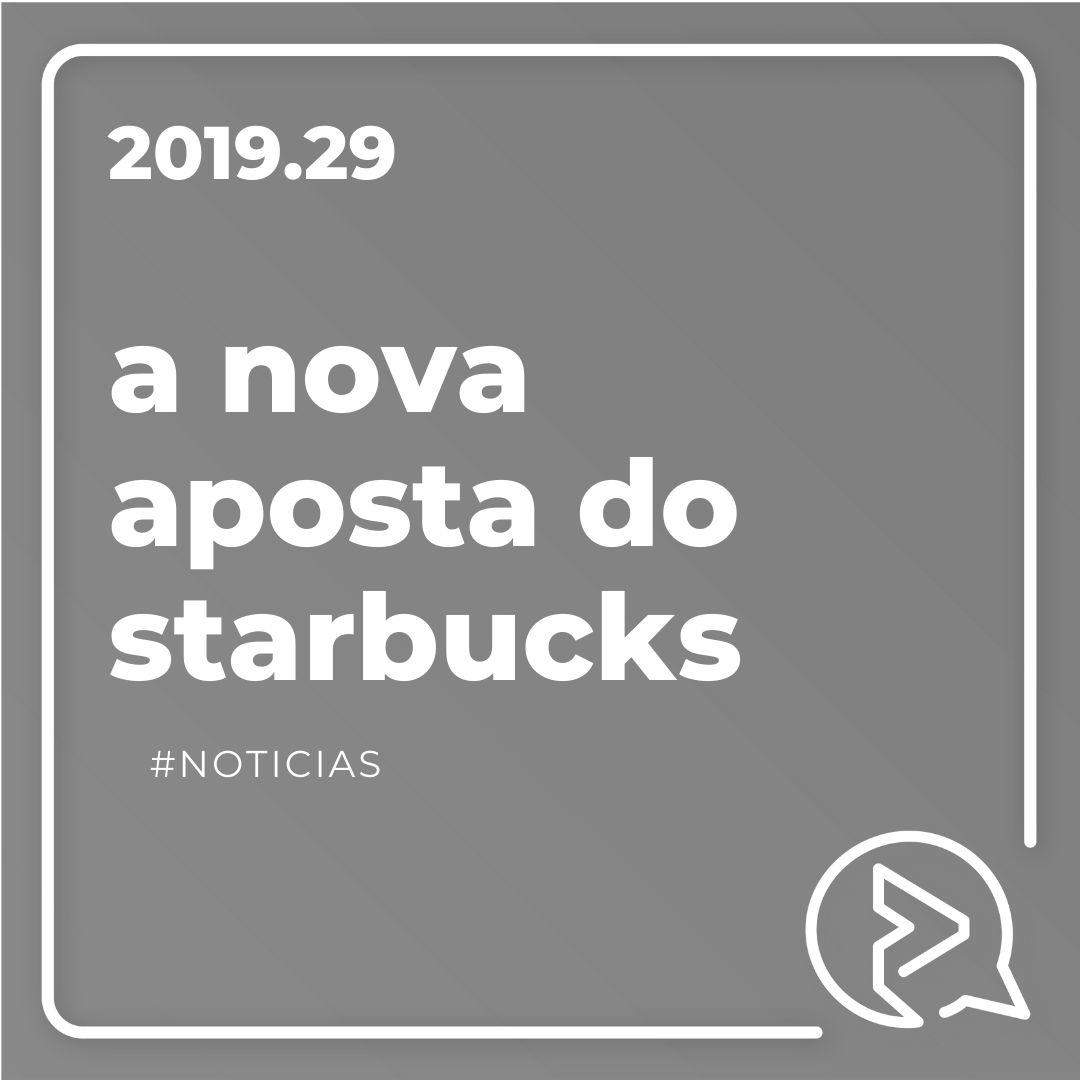 A Nova Aposta do Starbucks #Noticias