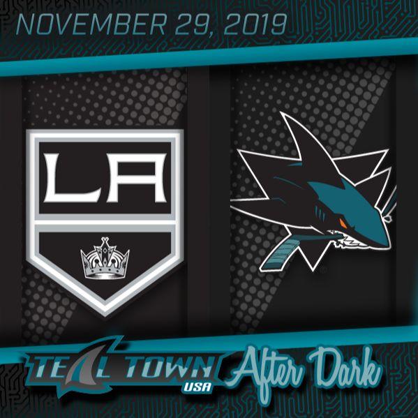 Los Angeles Kings vs San Jose Sharks - 11-29-2019 - Teal Town USA After Dark (Postgame)