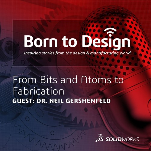 From Bits and Atoms to Fabrication [with Dr. Neil Gershenfeld]
