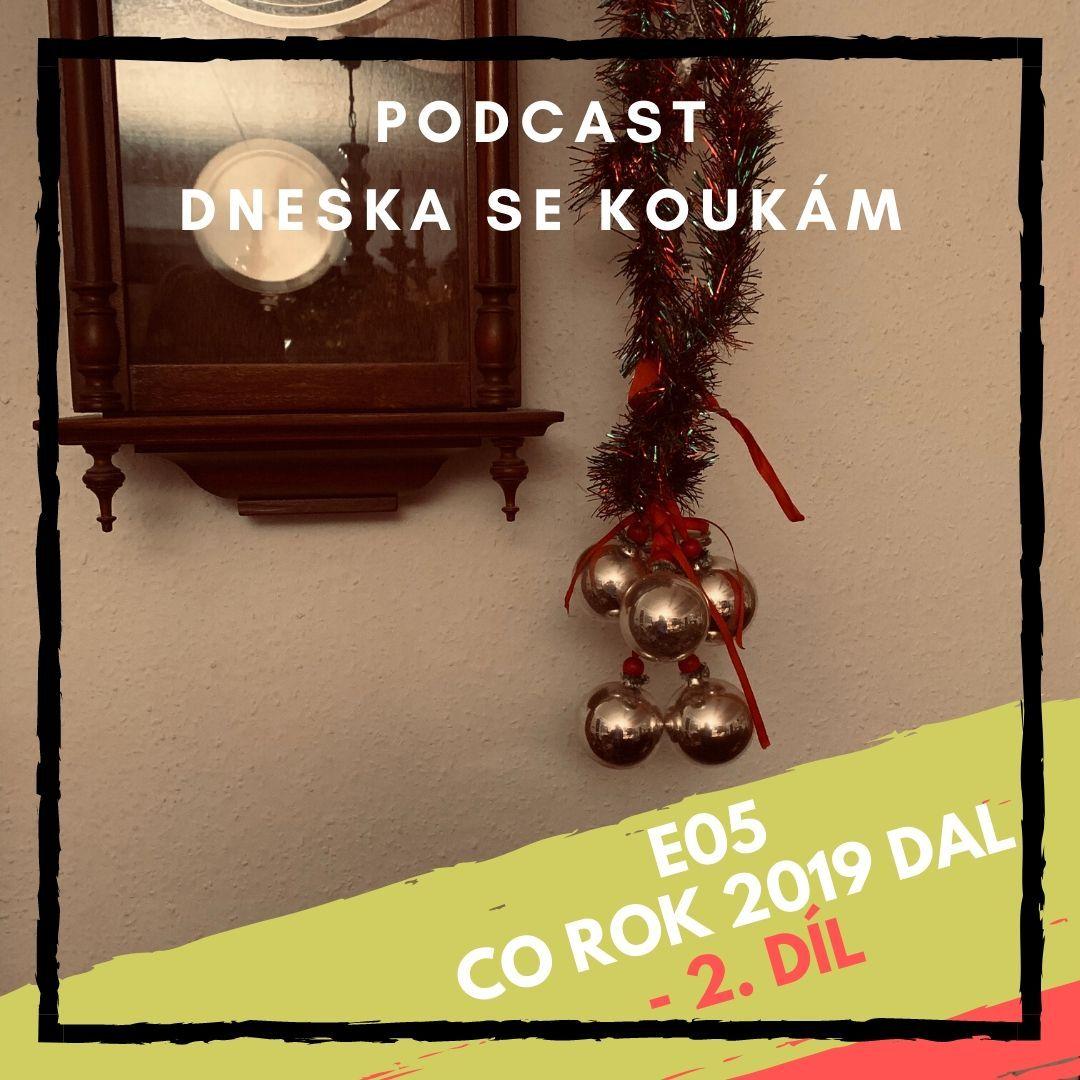 E05 - Co rok 2019 dal - 2. díl