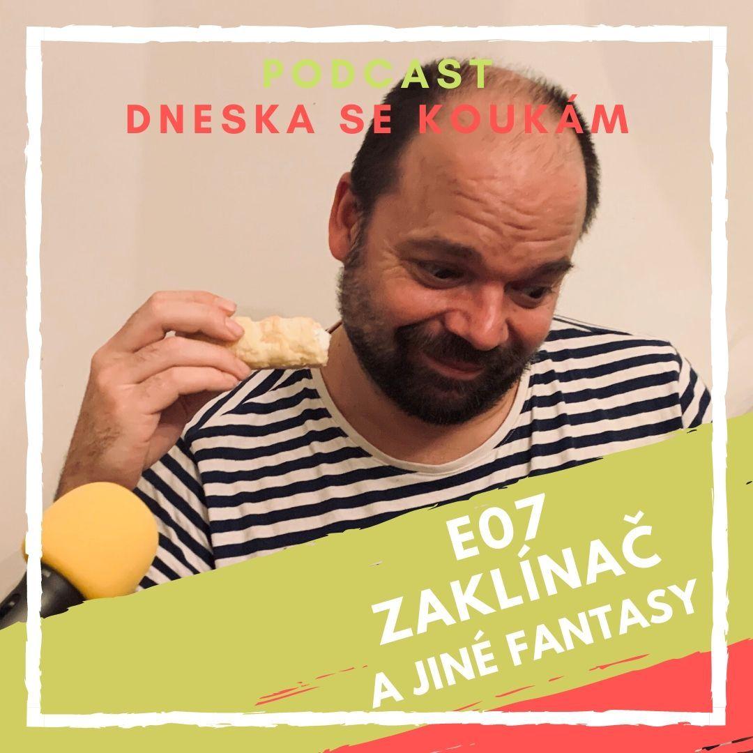 E07 - Zaklínač a jiné fantasy