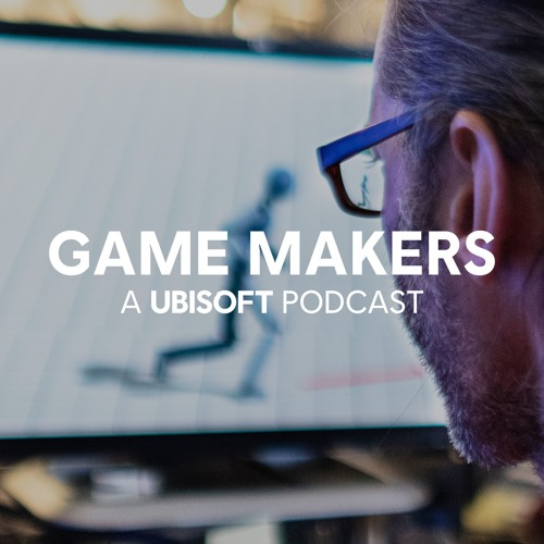Welcome to Game Makers: A Ubisoft Podcast