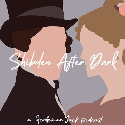 Shibden After Dark - A Gentleman Jack Podcast