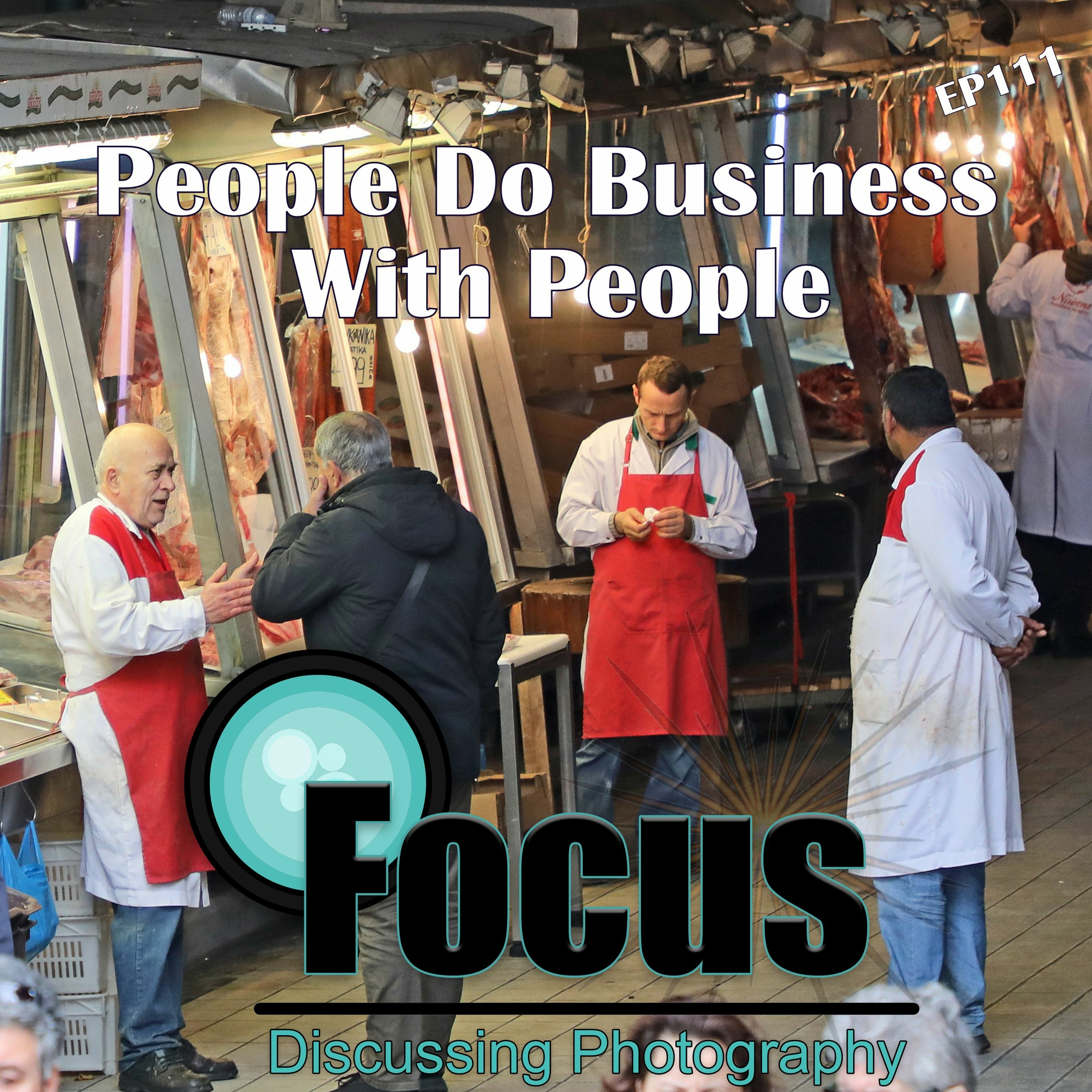 Focus: Photography Podcast with Stephen & Terri,  People Do Business with People EP111