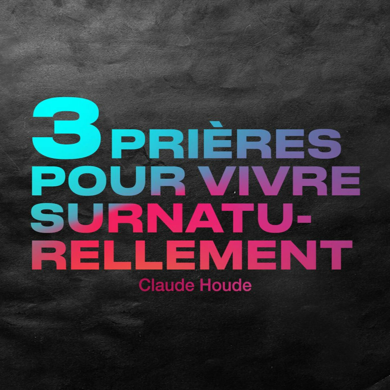 DIMANCHE _3 prières pour vivre surnaturellement en 2021 _Claude Houde