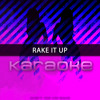 Rake It Up (Originally Performed by Yo Gotti feat. Nicki Minaj) [Karaoke]