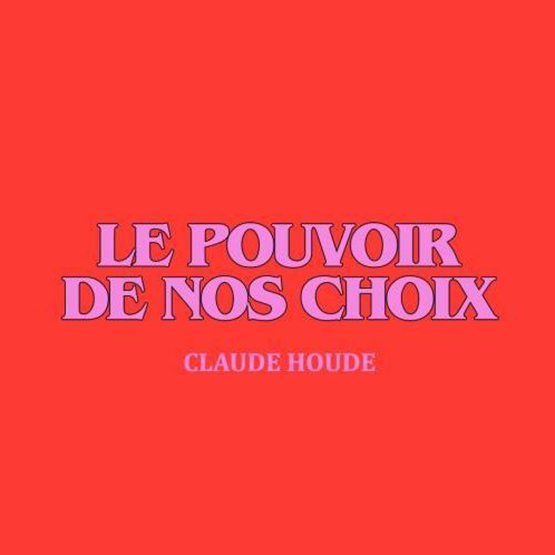 DIMANCHE   Le pouvoir de nos choix   Claude Houde