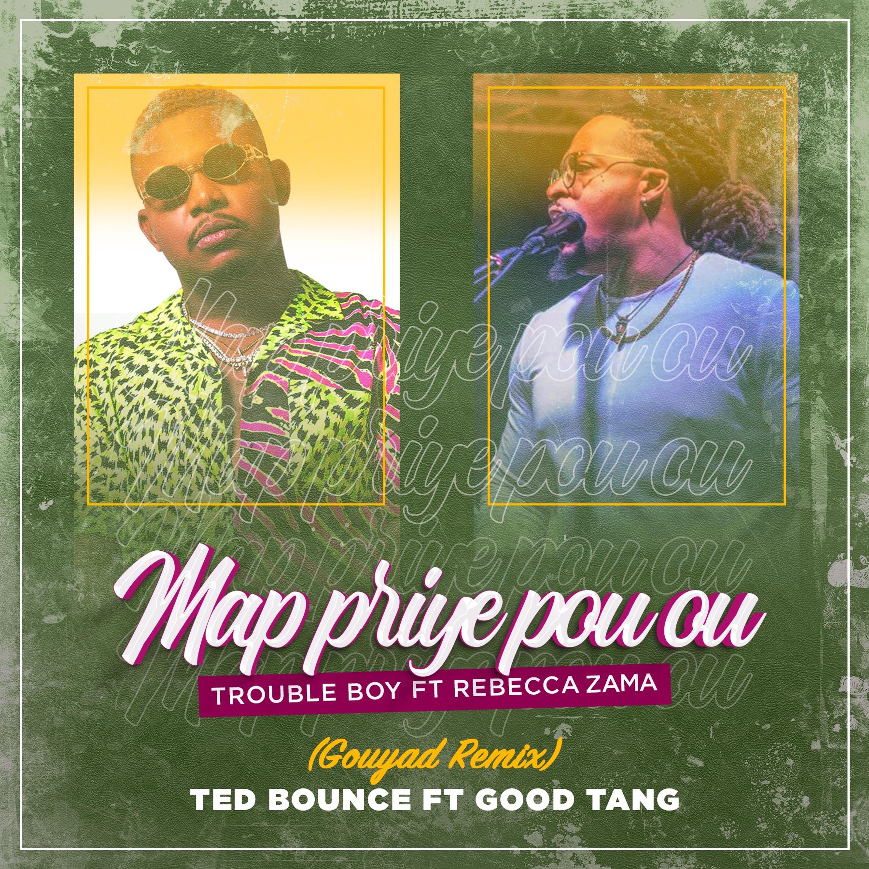 Ted Bounce ft Good Tang - Map Priye Pou Ou ( Gouyad Remix )