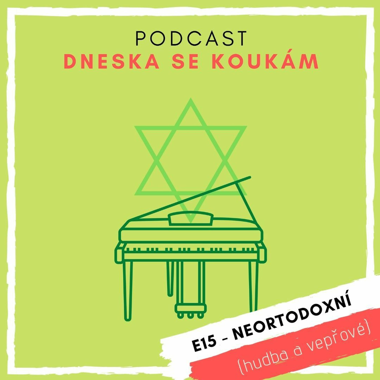 E15 – Neortodoxní (hudba a vepřové)