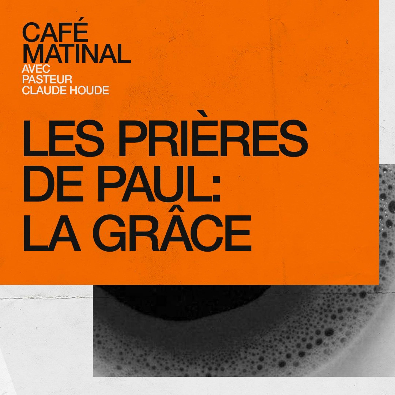 CAFÉ MATINAL - 15 Février 2021 - Les Prières De Paul - La Grâce