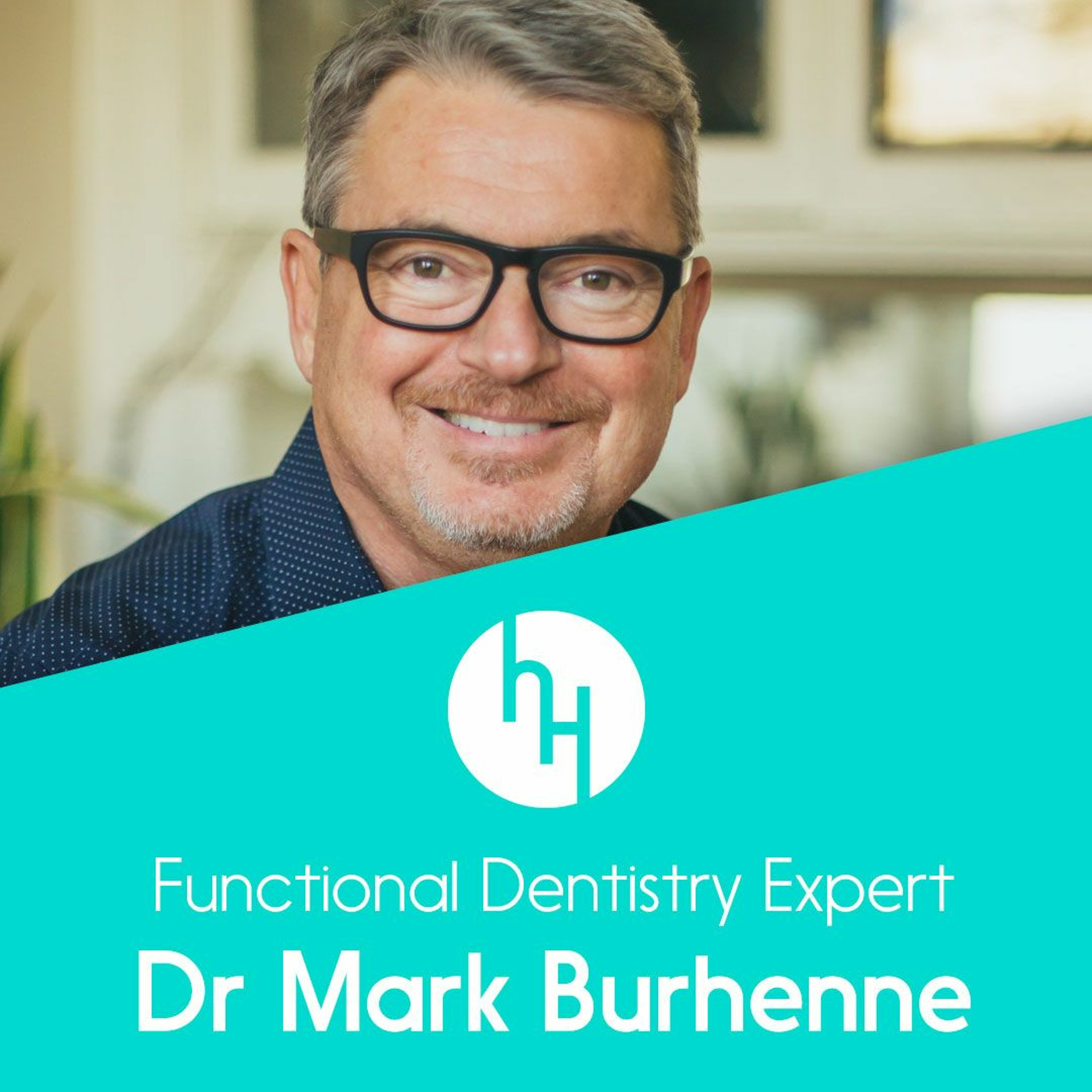 Ep 50 with functional dentistry expert Dr Mark Burhenne