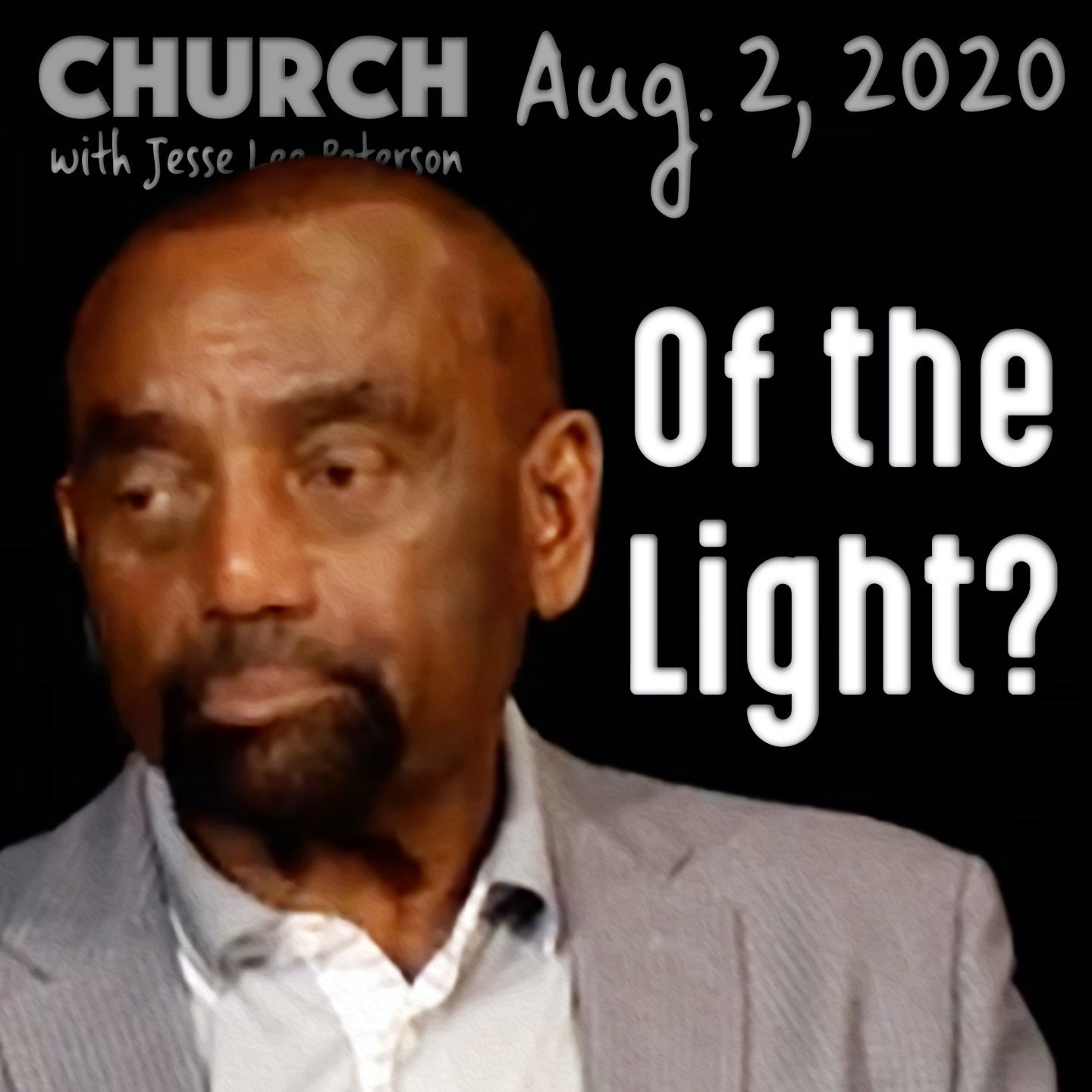 08/02/20 What Does It Mean to Be of the Light? (Church)
