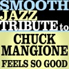 Feels So Good (Made Famous by Chuck Mangione)