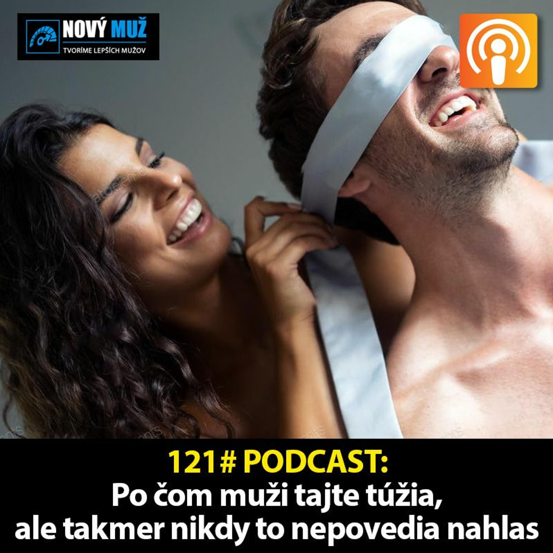 121# PODCAST - Po čom muži tajne túžia v sexe, ale takmer nikdy to nepovedia nahlas