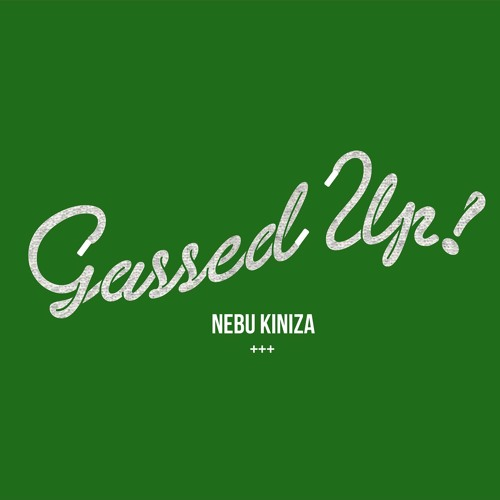 Download Gassed Up by Nebu Kiniza Mp3 Download MP3