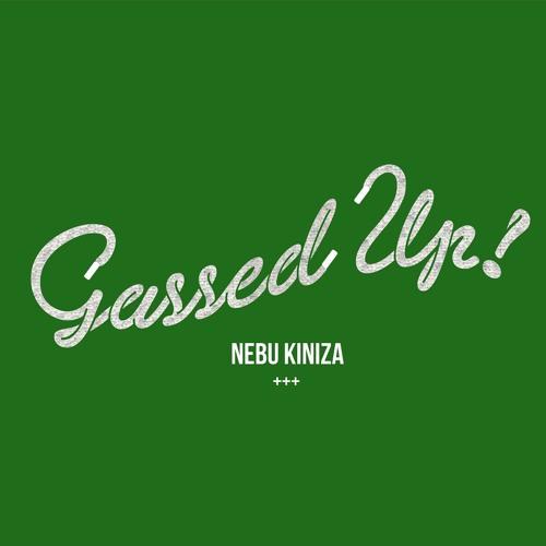 Gassed Up by Nebu Kiniza