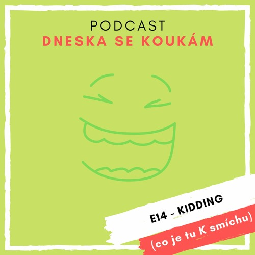 E14 – Kidding (co je tu K smíchu)