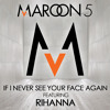 If I Never See Your Face Again (feat. Rihanna)