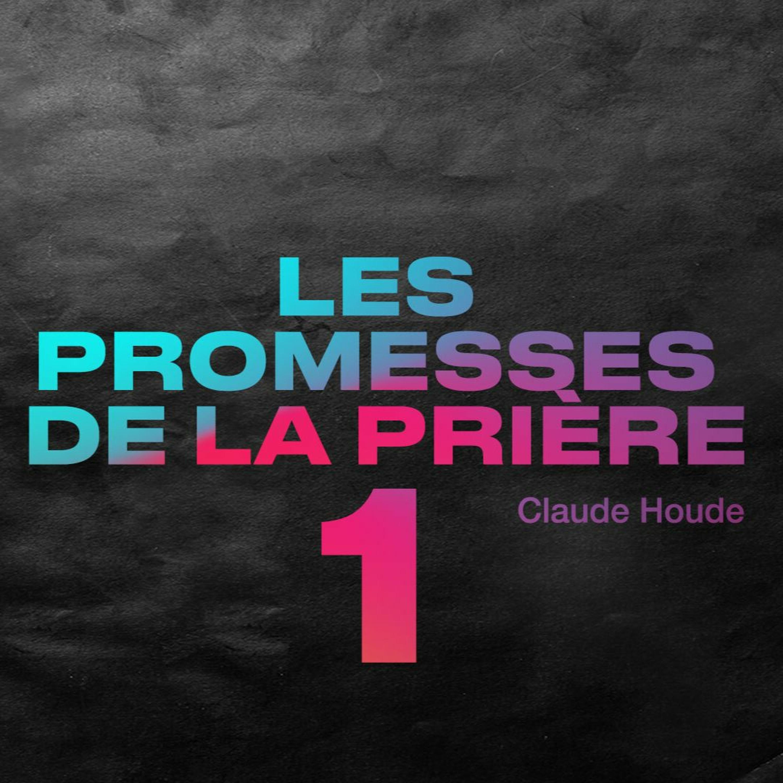 DIMANCHE _Les promesses de la prière (Partie 1) _Claude Houde