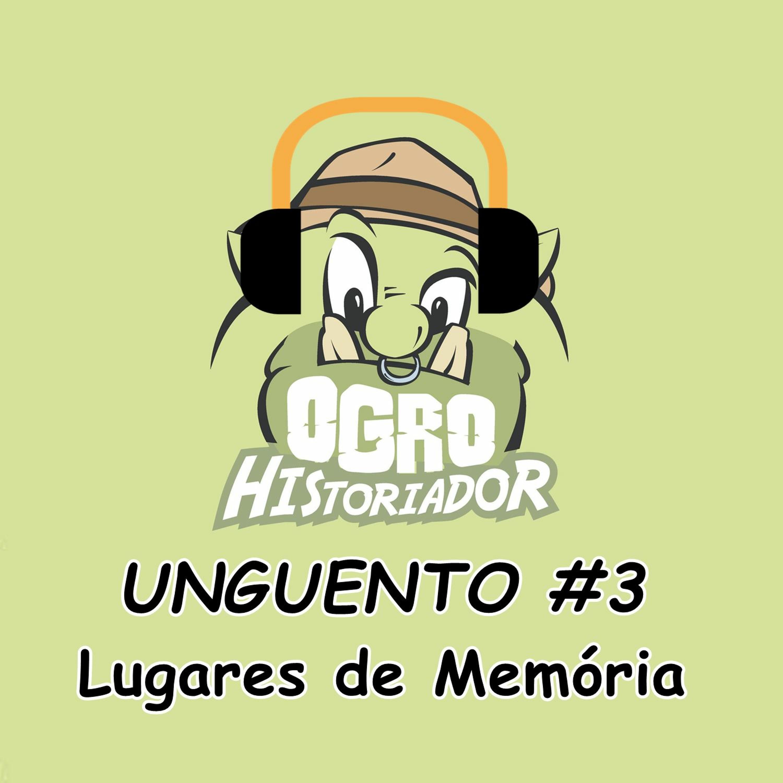Unguento do Ogro #3: Lugares de Memória