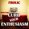 "Frolic (Theme from ""Curb Your Enthusiasm"" TV Show)"