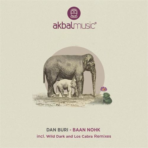 PREMIERE: Dan Buri — Baan Nohk (Wild Dark Remix) [Akbal Music]
