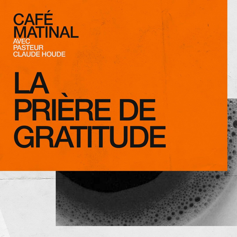 CAFÉ MATINAL - 19 Février 2021 - Les Prières De Paul - La Prière De Gratitude