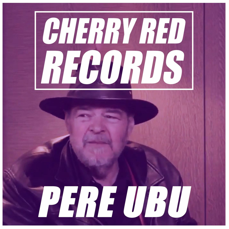 Cherry Red Podcast: David Thomas (Pere Ubu)